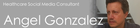 Angel Gonzalez - Healthcare social media consultant